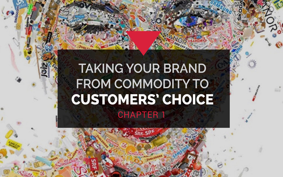 Taking your brand from commodity to customers' choice - Chapter 1