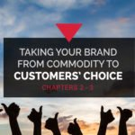Taking your brand from commodity to customers' choice - Chapters 2 & 3