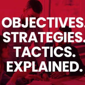 Objectives, Strategies, Tactics, Explained