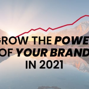 Grow the Power of your Brand in 2021